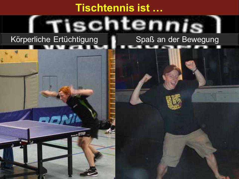 Tischtennis ist … Körperliche Ertüchtigung Spaß an der Bewegung