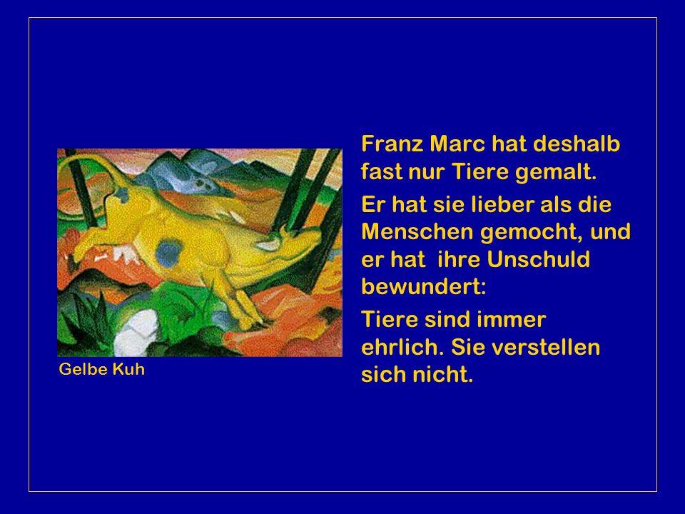 Franz Marc gibt in seinen Bildern nicht die Wirklichkeit wieder. Mit seinen Farben und Formen will er etwas anderes ausdrücken. Er träumt von einer be
