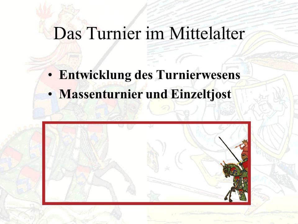 Das Turnier im Mittelalter Entwicklung des Turnierwesens Massenturnier und Einzeltjost