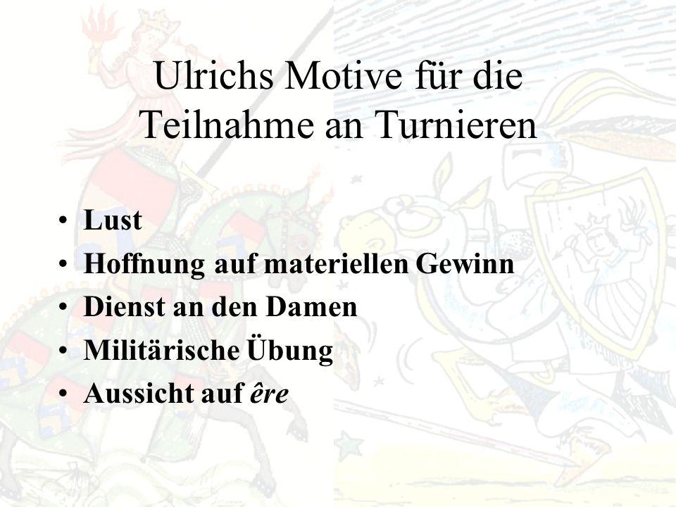 Ulrichs Motive für die Teilnahme an Turnieren Lust Hoffnung auf materiellen Gewinn Dienst an den Damen Militärische Übung Aussicht auf êre