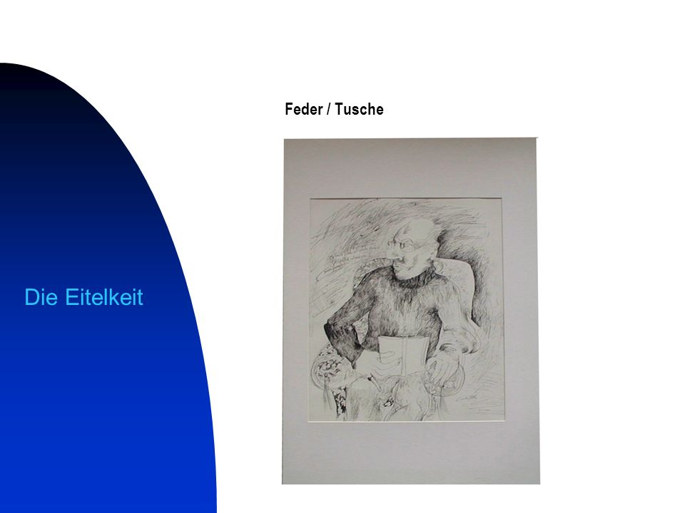 Die Eitelkeit Feder / Tusche