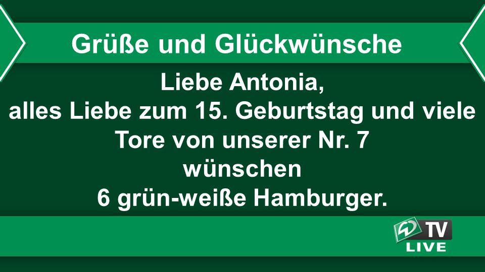 Liebe Antonia, alles Liebe zum 15. Geburtstag und viele Tore von unserer Nr. 7 wünschen 6 grün-weiße Hamburger. Grüße und Glückwünsche