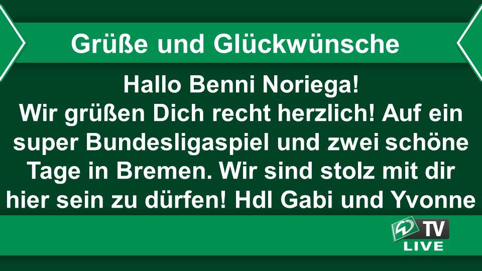 Hallo Benni Noriega! Wir grüßen Dich recht herzlich! Auf ein super Bundesligaspiel und zwei schöne Tage in Bremen. Wir sind stolz mit dir hier sein zu
