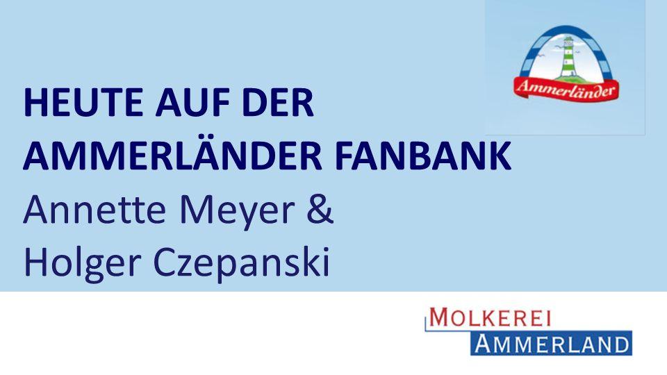 HEUTE AUF DER AMMERLÄNDER FANBANK Annette Meyer & Holger Czepanski