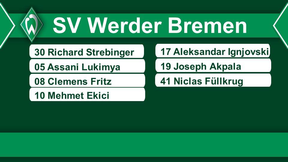 30 Richard Strebinger 05 Assani Lukimya 08 Clemens Fritz 17 Aleksandar Ignjovski 19 Joseph Akpala 41 Niclas Füllkrug 10 Mehmet Ekici SV Werder Bremen