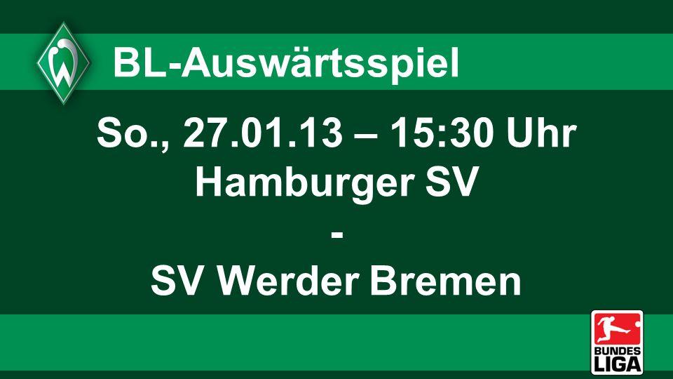 BL-Auswärtsspiel So., 27.01.13 – 15:30 Uhr Hamburger SV - SV Werder Bremen