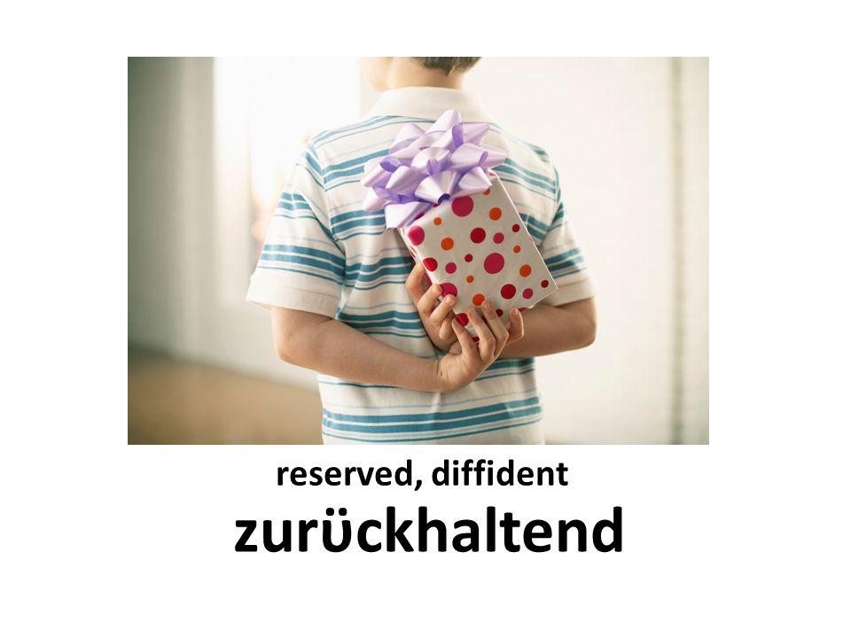 reserved, diffident zurϋckhaltend