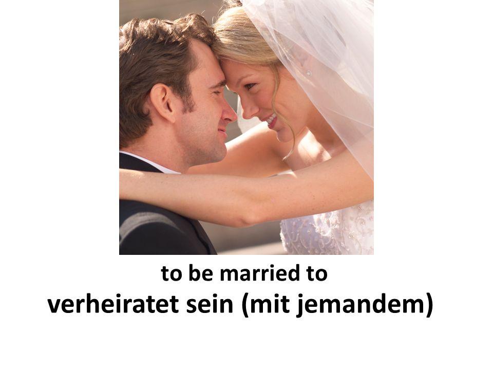 to be married to verheiratet sein (mit jemandem)