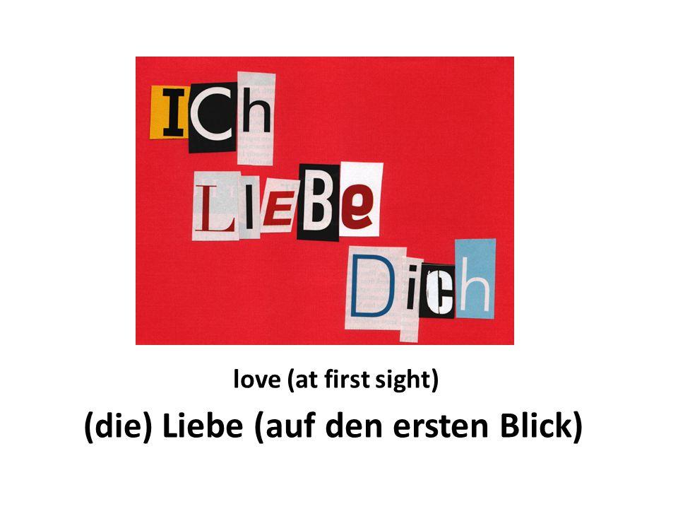 love (at first sight) (die) Liebe (auf den ersten Blick)