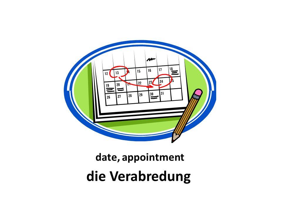 date, appointment die Verabredung