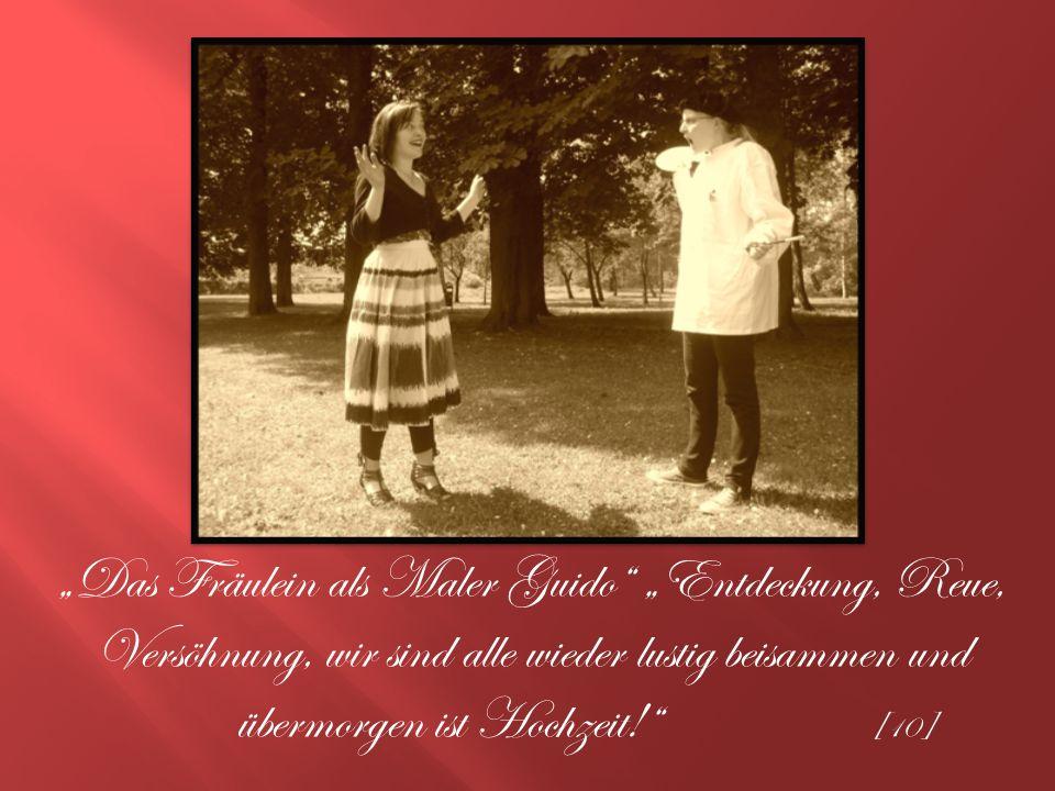 Das Fräulein als Maler Guido Entdeckung, Reue, Versöhnung, wir sind alle wieder lustig beisammen und übermorgen ist Hochzeit.