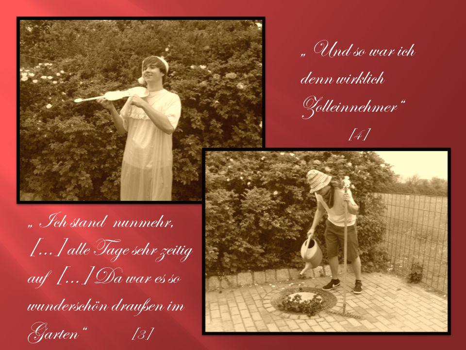 Ich stand nunmehr, […] alle Tage sehr zeitig auf […] Da war es so wunderschön draußen im Garten [3] Und so war ich denn wirklich Zolleinnehmer [4]