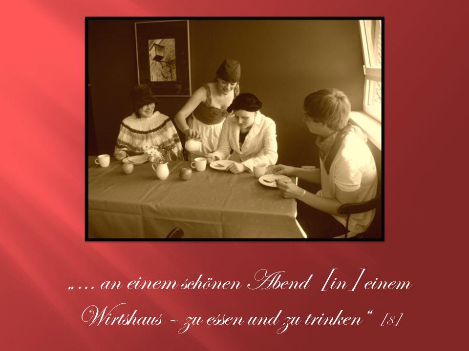 … an einem schönen Abend [in] einem Wirtshaus – zu essen und zu trinken [8]