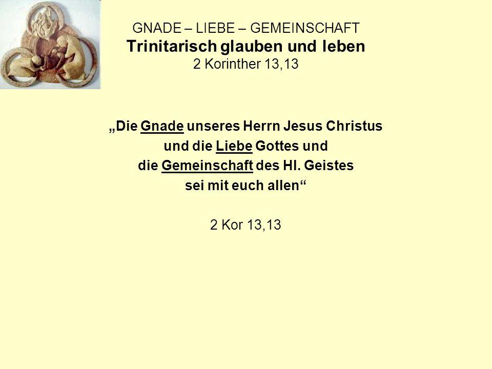 Die Gnade unseres Herrn Jesus Christus und die Liebe Gottes und die Gemeinschaft des Hl.