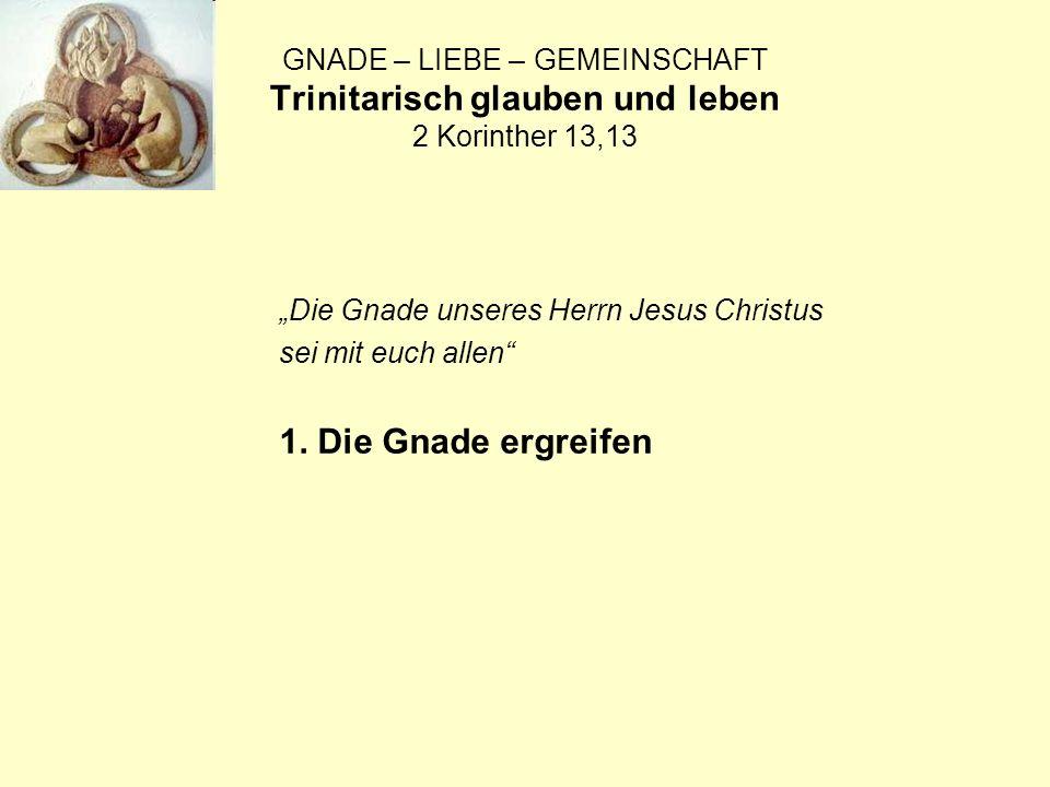 Die Gnade unseres Herrn Jesus Christus sei mit euch allen 1. Die Gnade ergreifen