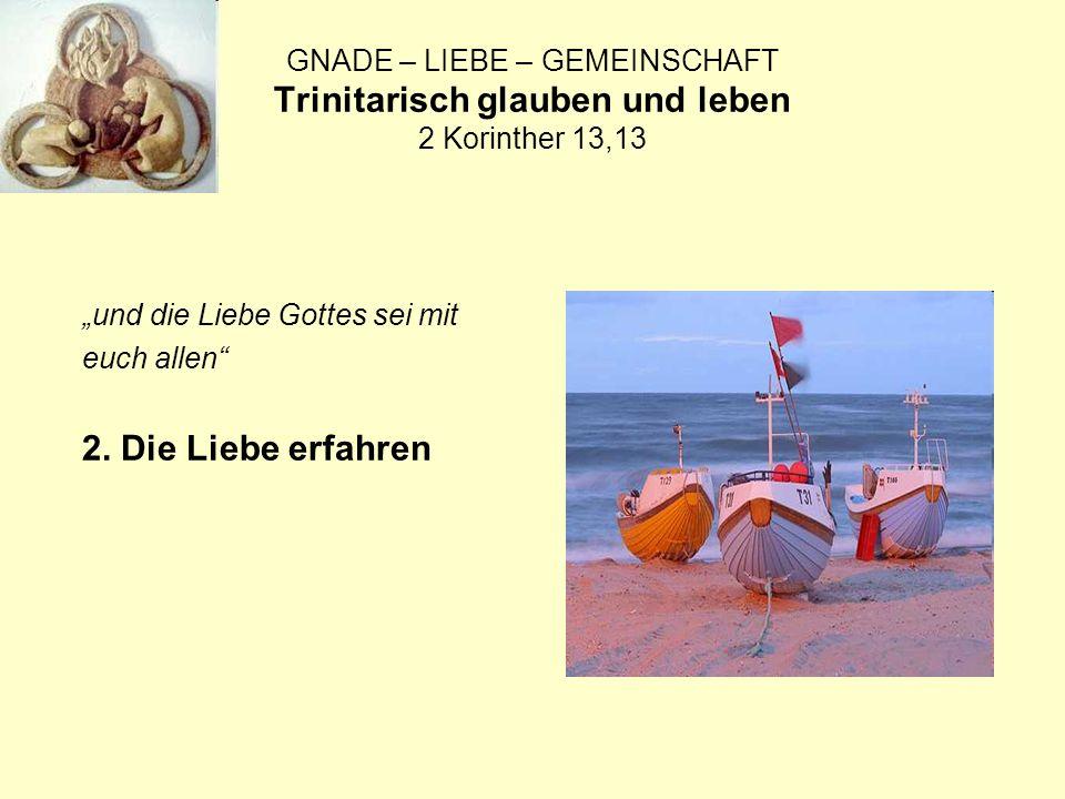 GNADE – LIEBE – GEMEINSCHAFT Trinitarisch glauben und leben 2 Korinther 13,13 und die Liebe Gottes sei mit euch allen 2.