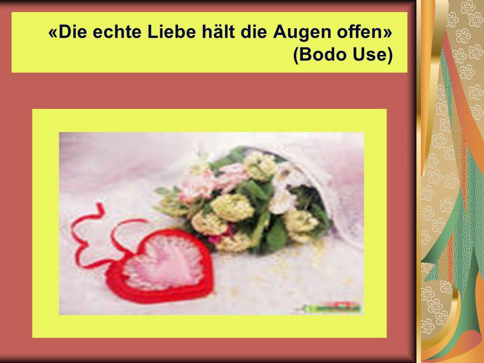 «Die echte Liebe hält die Augen offen» (Bodo Use)