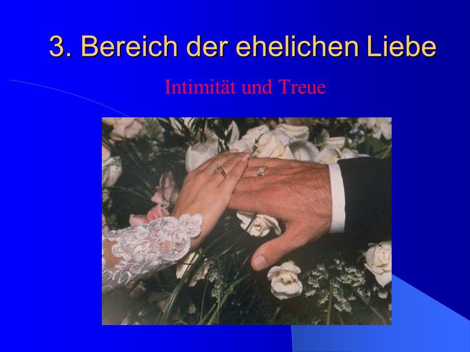 3. Bereich der ehelichen Liebe Intimität und Treue