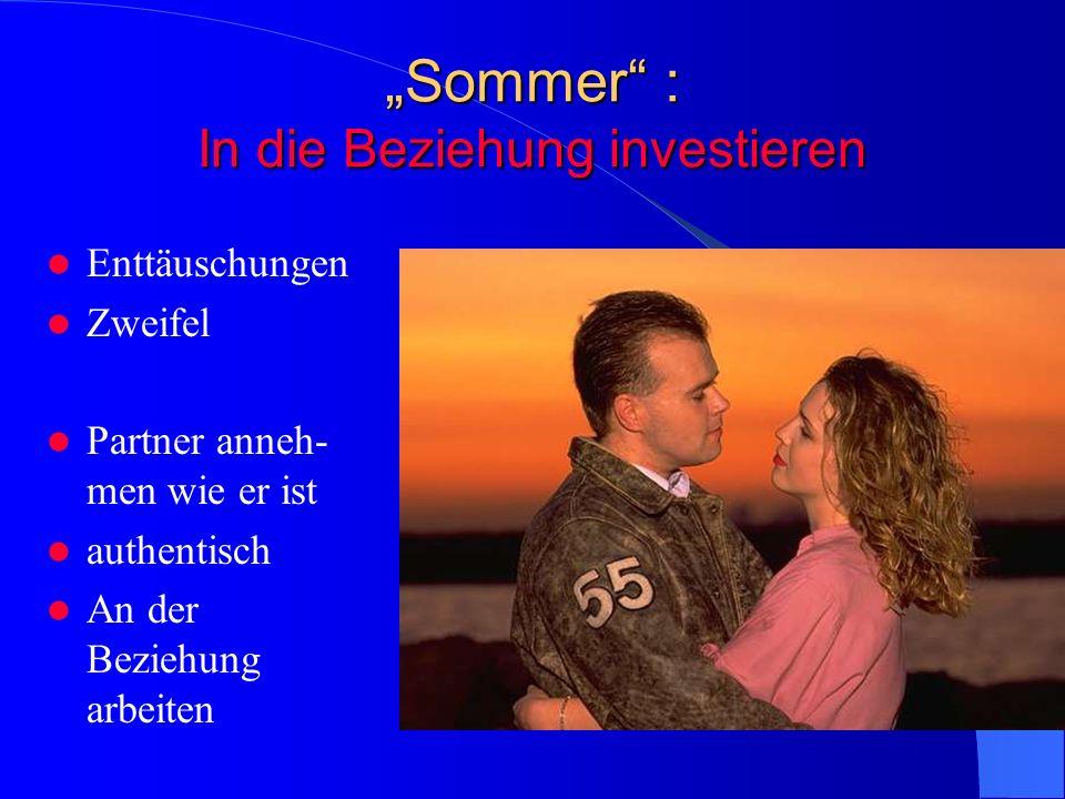 Sommer : In die Beziehung investieren Enttäuschungen Zweifel Partner anneh- men wie er ist authentisch An der Beziehung arbeiten
