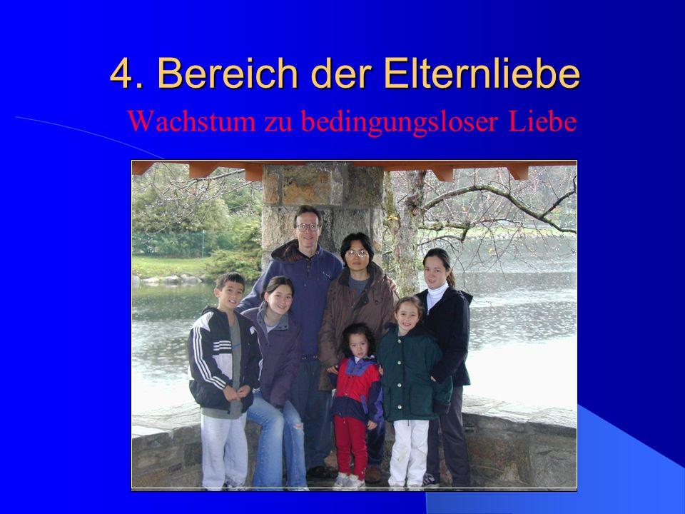 4. Bereich der Elternliebe Wachstum zu bedingungsloser Liebe