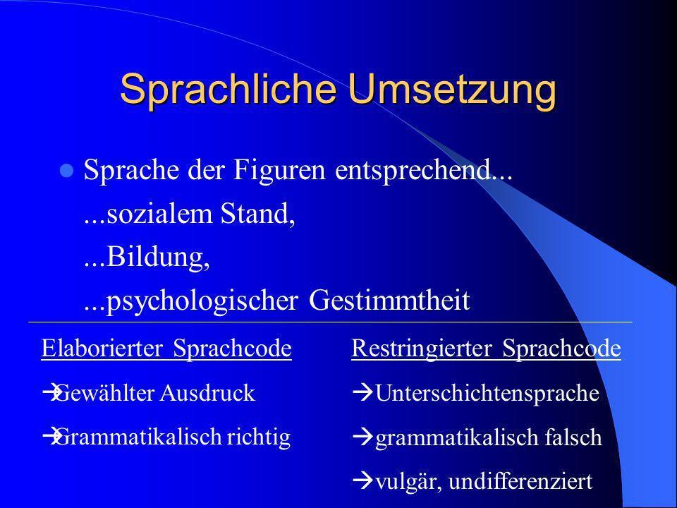 Sprachliche Umsetzung Sprache der Figuren entsprechend......sozialem Stand,...Bildung,...psychologischer Gestimmtheit Elaborierter Sprachcode Gewählte