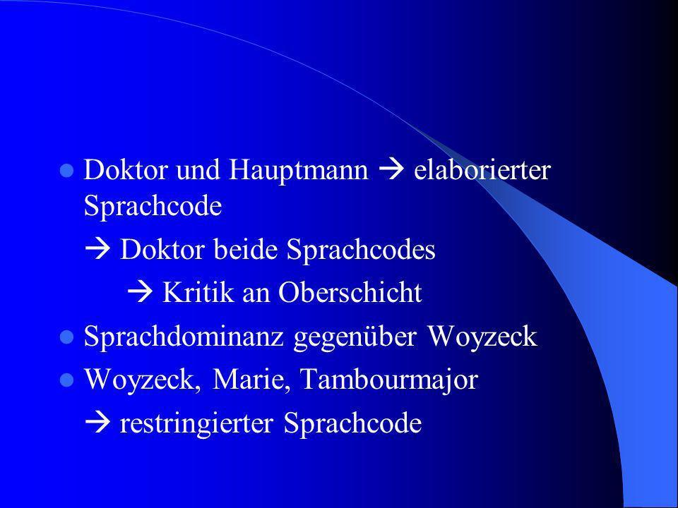 Doktor und Hauptmann elaborierter Sprachcode Doktor beide Sprachcodes Kritik an Oberschicht Sprachdominanz gegenüber Woyzeck Woyzeck, Marie, Tambourma
