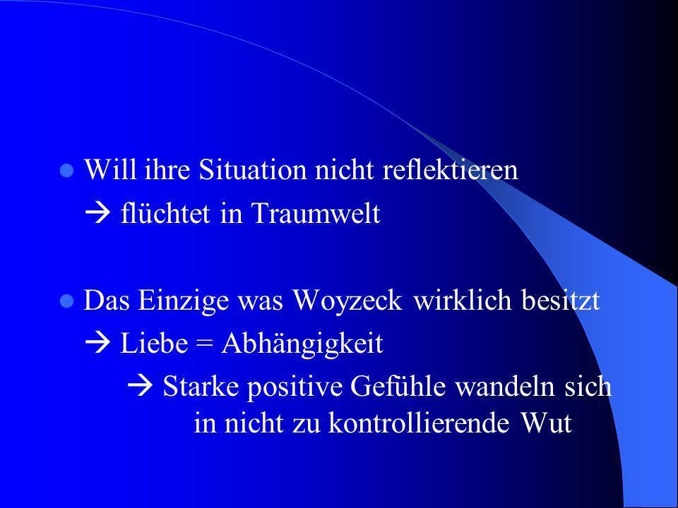 Will ihre Situation nicht reflektieren flüchtet in Traumwelt Das Einzige was Woyzeck wirklich besitzt Liebe = Abhängigkeit Starke positive Gefühle wan