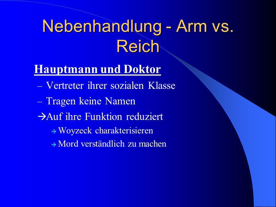 Nebenhandlung - Arm vs. Reich Hauptmann und Doktor – Vertreter ihrer sozialen Klasse – Tragen keine Namen Auf ihre Funktion reduziert Woyzeck charakte