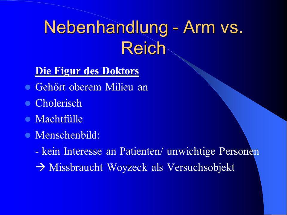 Nebenhandlung - Arm vs. Reich Die Figur des Doktors Gehört oberem Milieu an Cholerisch Machtfülle Menschenbild: - kein Interesse an Patienten/ unwicht