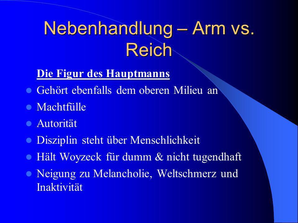 Nebenhandlung – Arm vs. Reich Die Figur des Hauptmanns Gehört ebenfalls dem oberen Milieu an Machtfülle Autorität Disziplin steht über Menschlichkeit