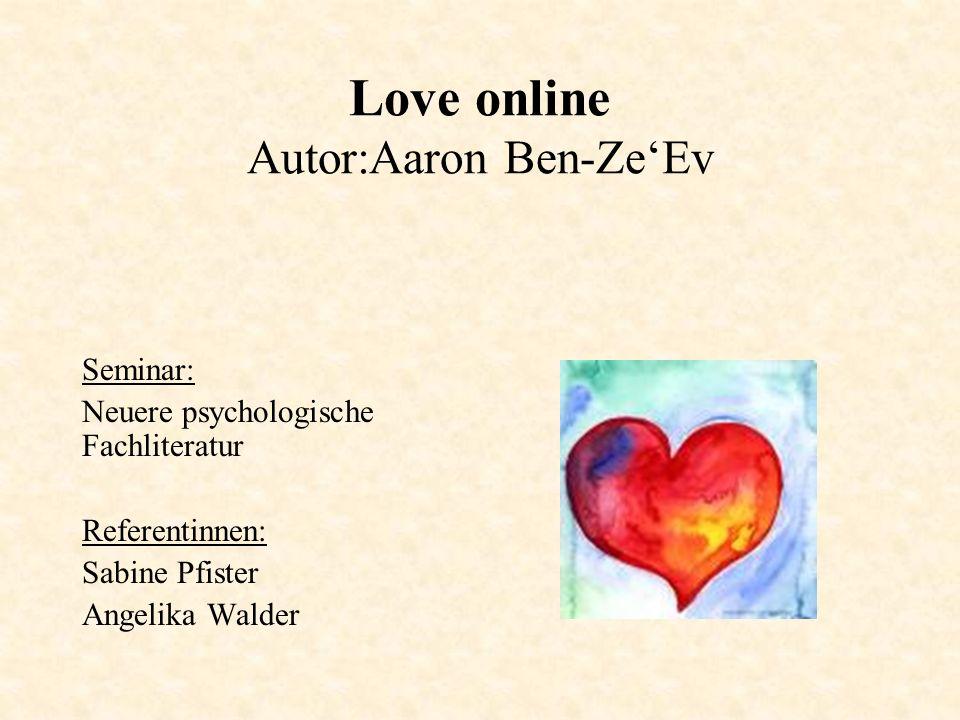 Love online Autor:Aaron Ben-ZeEv Seminar: Neuere psychologische Fachliteratur Referentinnen: Sabine Pfister Angelika Walder