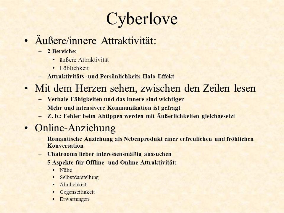 Cyberlove Äußere/innere Attraktivität: –2 Bereiche: äußere Attraktivität Löblichkeit –Attraktivitäts- und Persönlichkeits-Halo-Effekt Mit dem Herzen s