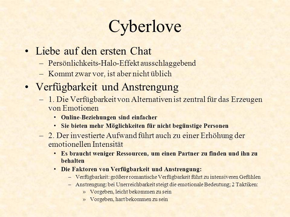 Cyberlove Liebe auf den ersten Chat –Persönlichkeits-Halo-Effekt ausschlaggebend –Kommt zwar vor, ist aber nicht üblich Verfügbarkeit und Anstrengung