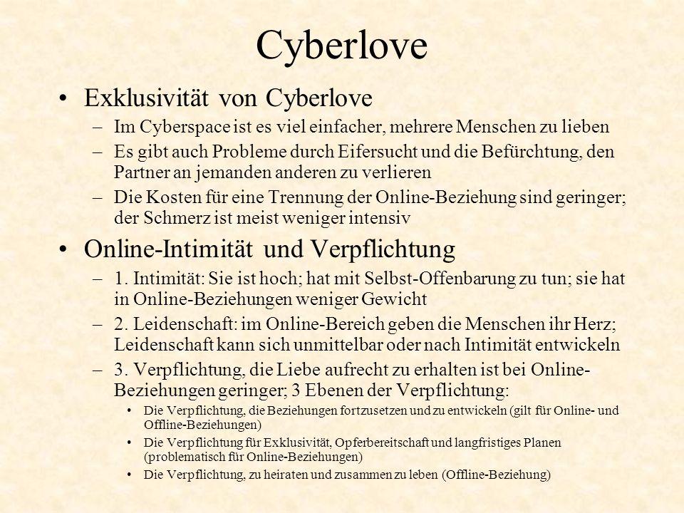 Cyberlove Exklusivität von Cyberlove –Im Cyberspace ist es viel einfacher, mehrere Menschen zu lieben –Es gibt auch Probleme durch Eifersucht und die