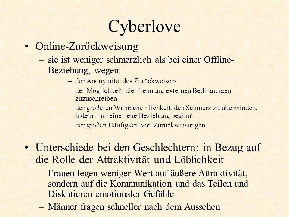 Cyberlove Online-Zurückweisung –sie ist weniger schmerzlich als bei einer Offline- Beziehung, wegen: –der Anonymität des Zurückweisers –der Möglichkei
