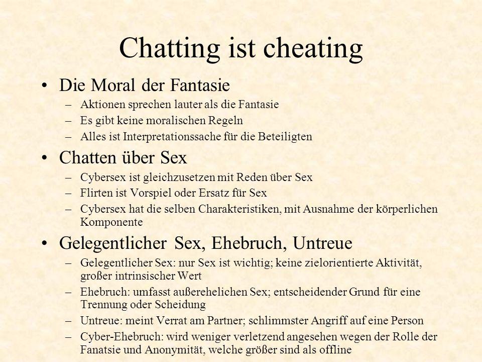 Chatting ist cheating Die Moral der Fantasie –Aktionen sprechen lauter als die Fantasie –Es gibt keine moralischen Regeln –Alles ist Interpretationssa