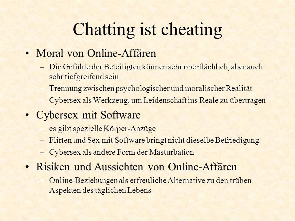 Chatting ist cheating Moral von Online-Affären –Die Gefühle der Beteiligten können sehr oberflächlich, aber auch sehr tiefgreifend sein –Trennung zwis