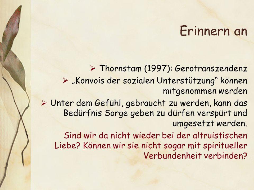 Erinnern an Thornstam (1997): Gerotranszendenz Konvois der sozialen Unterstützung können mitgenommen werden Unter dem Gefühl, gebraucht zu werden, kan
