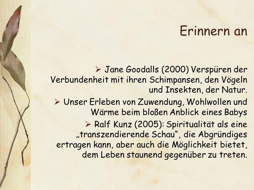 Erinnern an Jane Goodalls (2000) Verspüren der Verbundenheit mit ihren Schimpansen, den Vögeln und Insekten, der Natur. Unser Erleben von Zuwendung, W