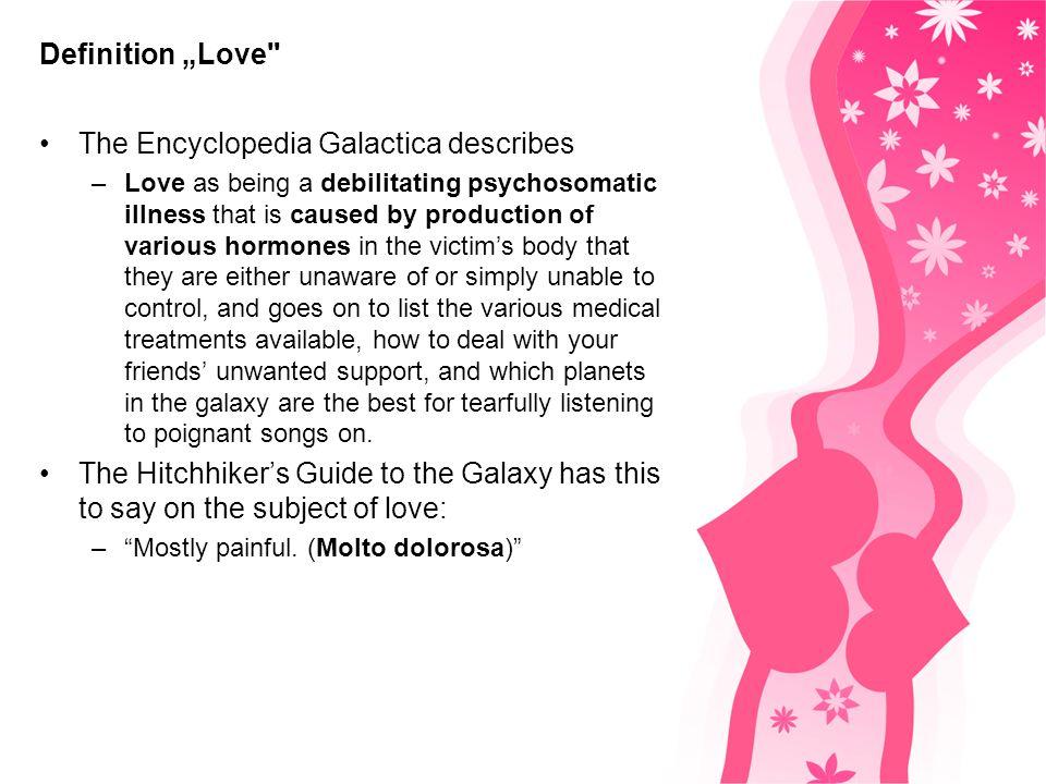 Definition Liebe Die Encyclopedia Galactica beschreibt –Liebe als entkräftende, psychosomatische Krankheit, die bei der Produktion von verschiedenen H