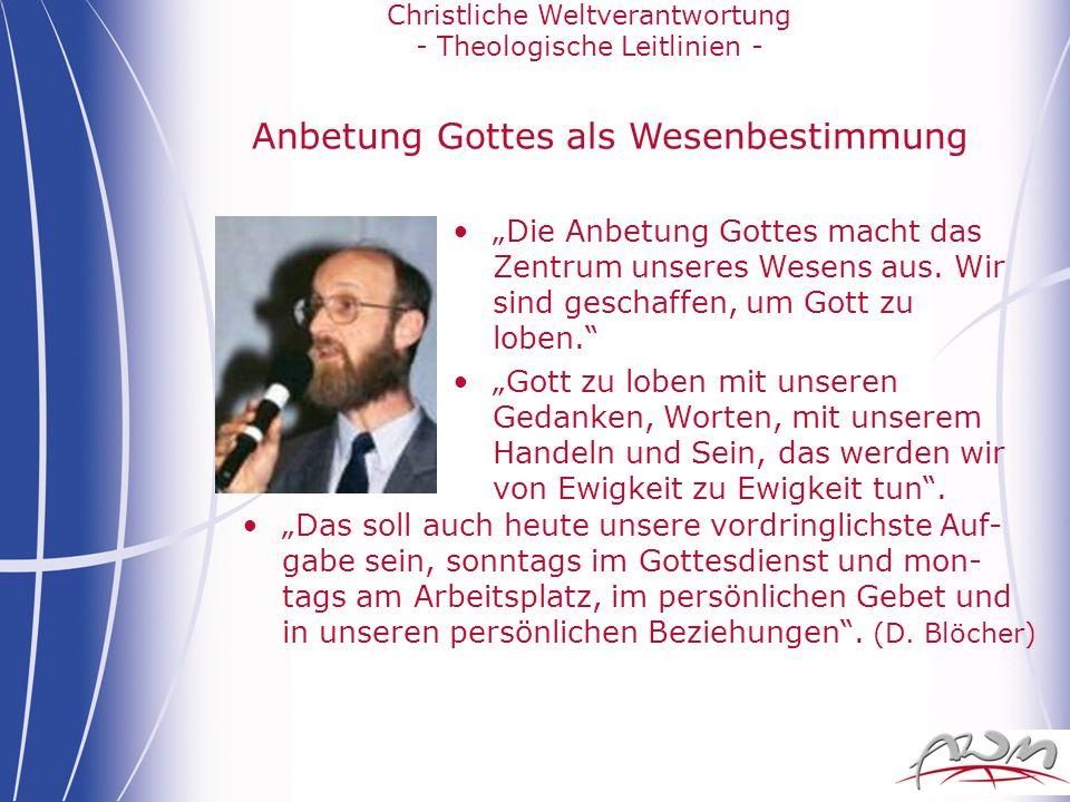 Christliche Weltverantwortung - Theologische Leitlinien - Anbetung Gottes als Wesenbestimmung Die Anbetung Gottes macht das Zentrum unseres Wesens aus