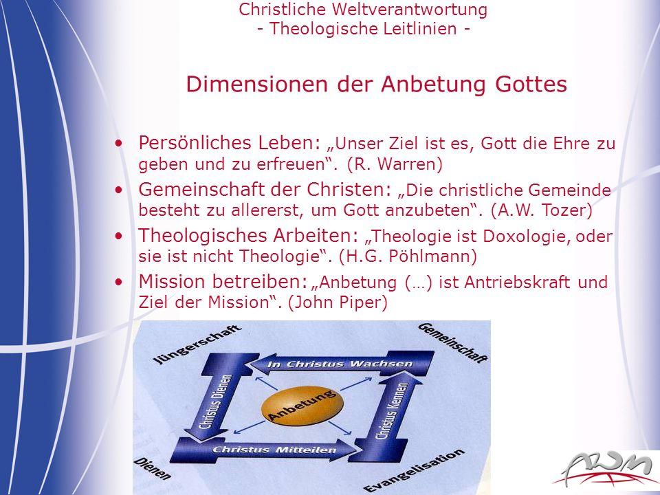 Christliche Weltverantwortung - Theologische Leitlinien - Dimensionen der Anbetung Gottes Persönliches Leben: Unser Ziel ist es, Gott die Ehre zu gebe