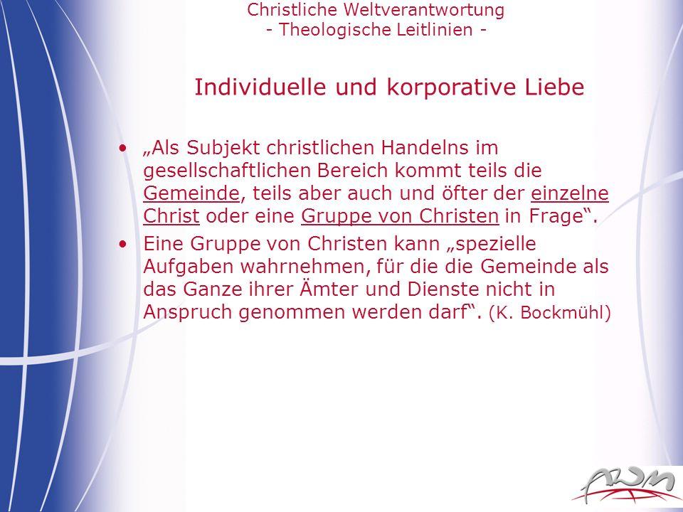 Christliche Weltverantwortung - Theologische Leitlinien - Individuelle und korporative Liebe Als Subjekt christlichen Handelns im gesellschaftlichen B