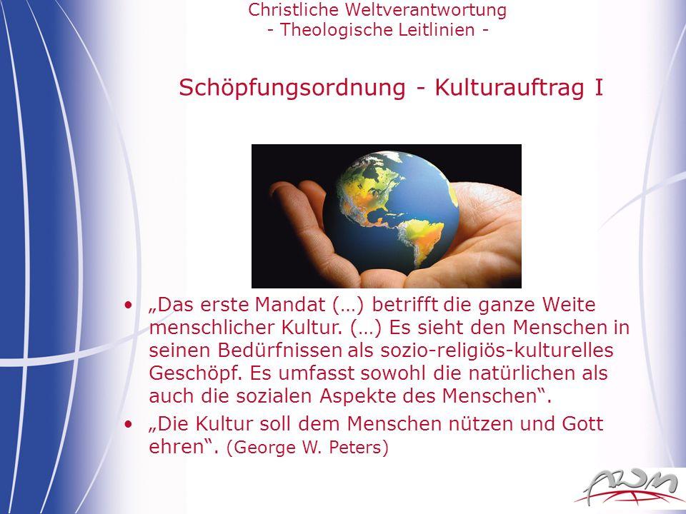 Christliche Weltverantwortung - Theologische Leitlinien - Schöpfungsordnung - Kulturauftrag I Das erste Mandat (…) betrifft die ganze Weite menschlich