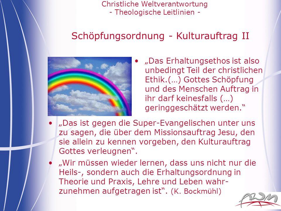 Christliche Weltverantwortung - Theologische Leitlinien - Schöpfungsordnung - Kulturauftrag II Das Erhaltungsethos ist also unbedingt Teil der christl