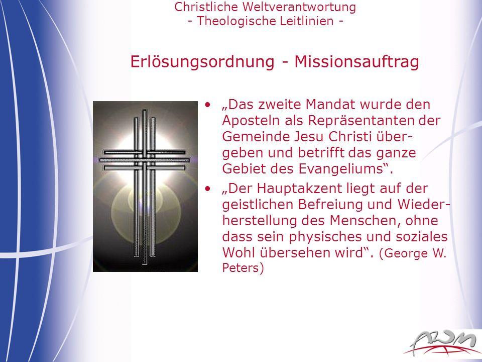 Christliche Weltverantwortung - Theologische Leitlinien - Erlösungsordnung - Missionsauftrag Das zweite Mandat wurde den Aposteln als Repräsentanten d