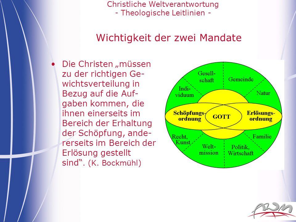Christliche Weltverantwortung - Theologische Leitlinien - Wichtigkeit der zwei Mandate Die Christen müssen zu der richtigen Ge- wichtsverteilung in Be