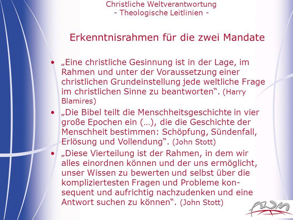 Christliche Weltverantwortung - Theologische Leitlinien - Erkenntnisrahmen für die zwei Mandate Eine christliche Gesinnung ist in der Lage, im Rahmen