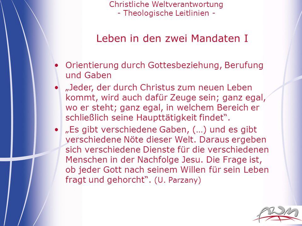 Christliche Weltverantwortung - Theologische Leitlinien - Leben in den zwei Mandaten I Orientierung durch Gottesbeziehung, Berufung und Gaben Jeder, d