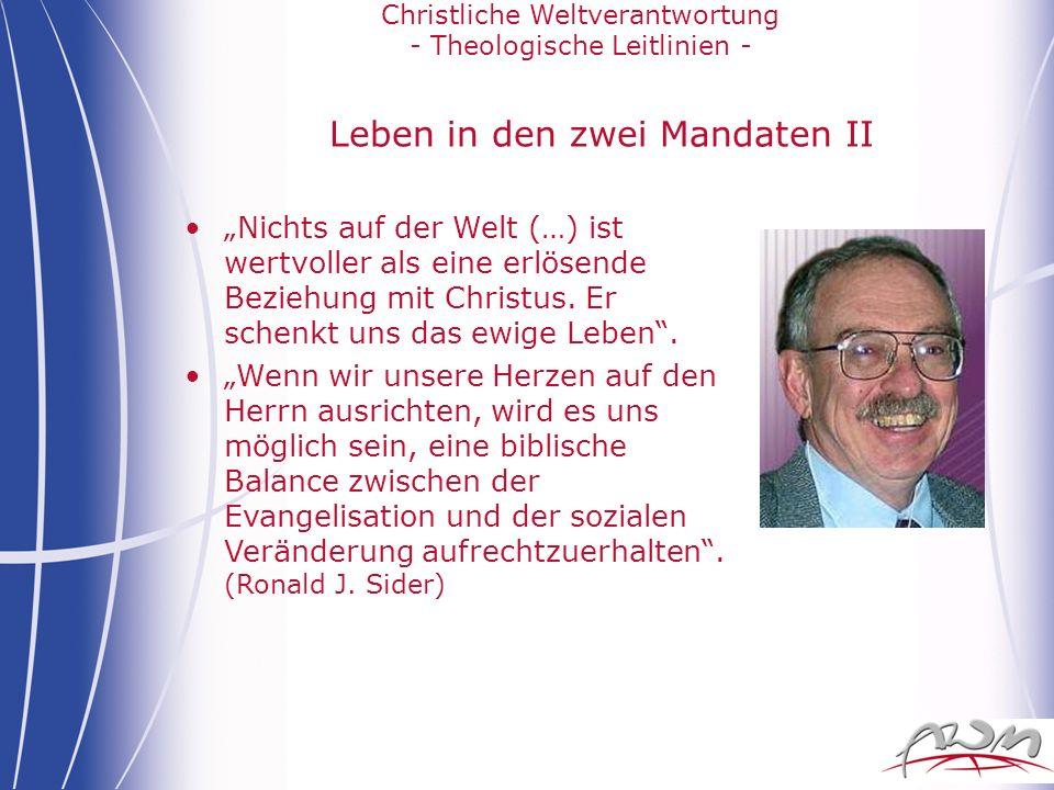 Christliche Weltverantwortung - Theologische Leitlinien - Leben in den zwei Mandaten II Nichts auf der Welt (…) ist wertvoller als eine erlösende Bezi